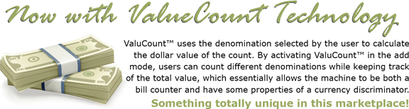 ValuCount uses the denomination selected by the user to calculate the dollar value of the count. By activating ValuCount� in the add mode, users can count different denominations while keeping track of the total value, which essentially allows the machine to be both a bill counter and have some properties of a currency discriminator.